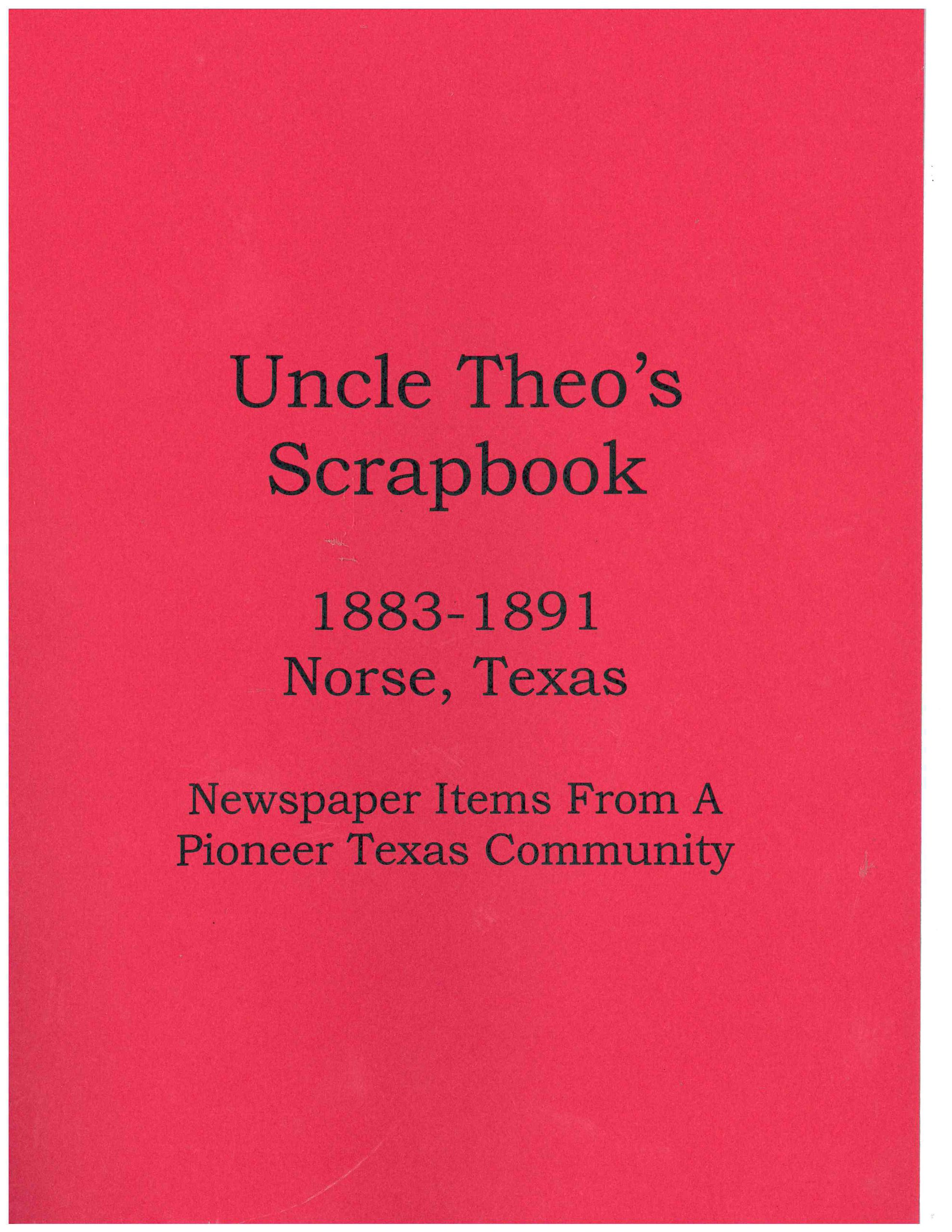 Download Uncle Theo's Scrapbook (Uncle Theo's Scrapbook, 1883-1891, Norse, TX; Newspaper Items from a Pioneer Texas Community) ePub fb2 ebook