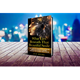What Lies Beneath That Beautiful Smile: The Story of a Successful African American Female's Journey Through the Foster Care System