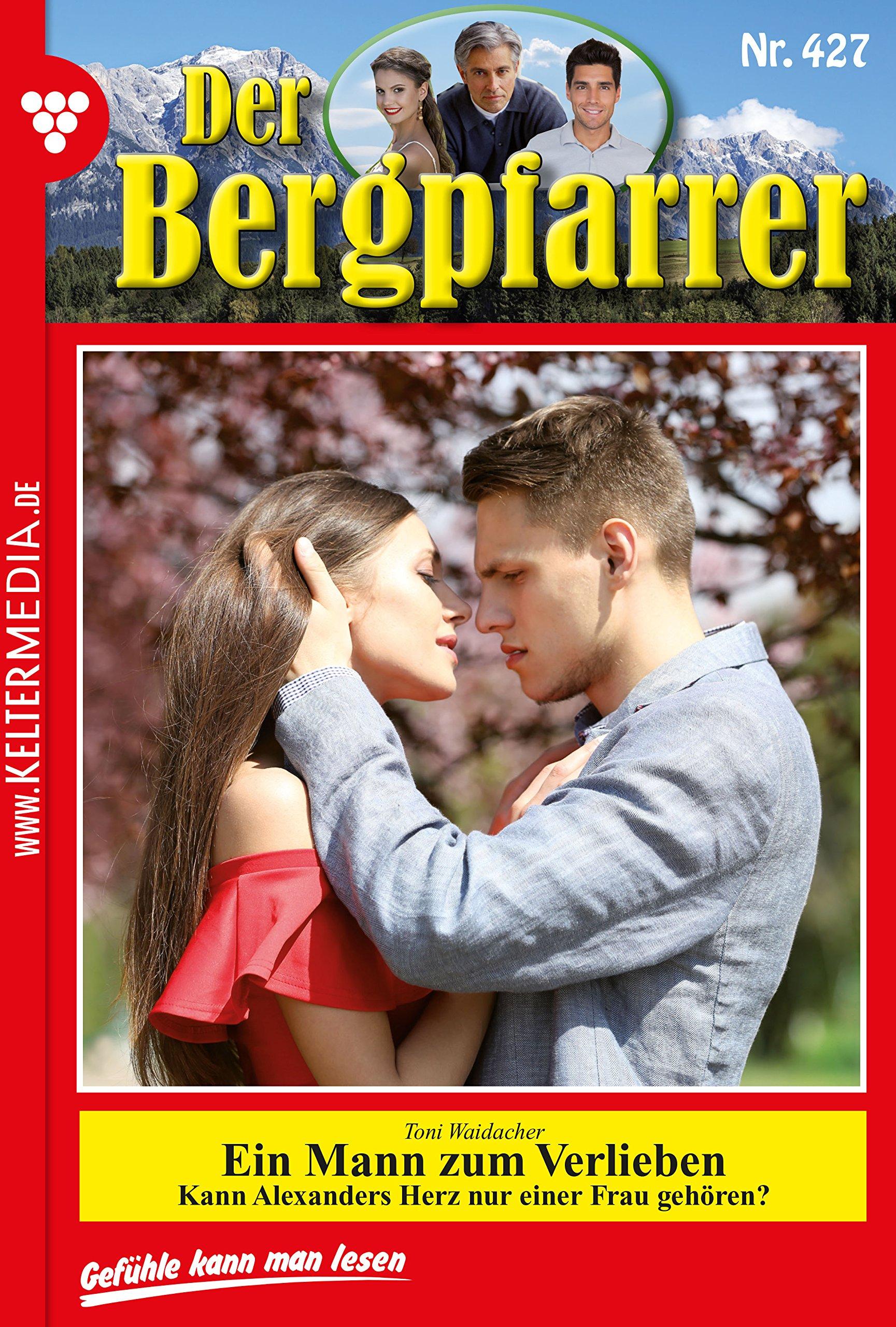 Der Bergpfarrer 427 – Heimatroman  Ein Mann Zum Verlieben