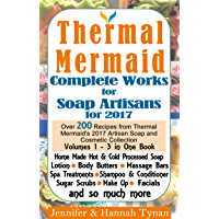 Thermal Mermaid: Complete Works for Soap Artisans: Over 200 Recipes from Thermal Mermaid's 2017 Artisan Soap and Cosmetic Collection (English Edition)