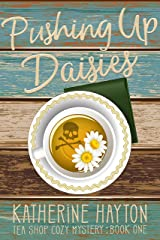 Pushing Up Daisies (Tea Shop Cozy Mystery Book 1) Kindle Edition