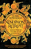Xenophon's Retreat: Greece Persia And The End Of