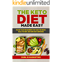 The Keto Diet Made Easy: The diet plan for beginners that shed the weight, heals the body, and gains back confidence