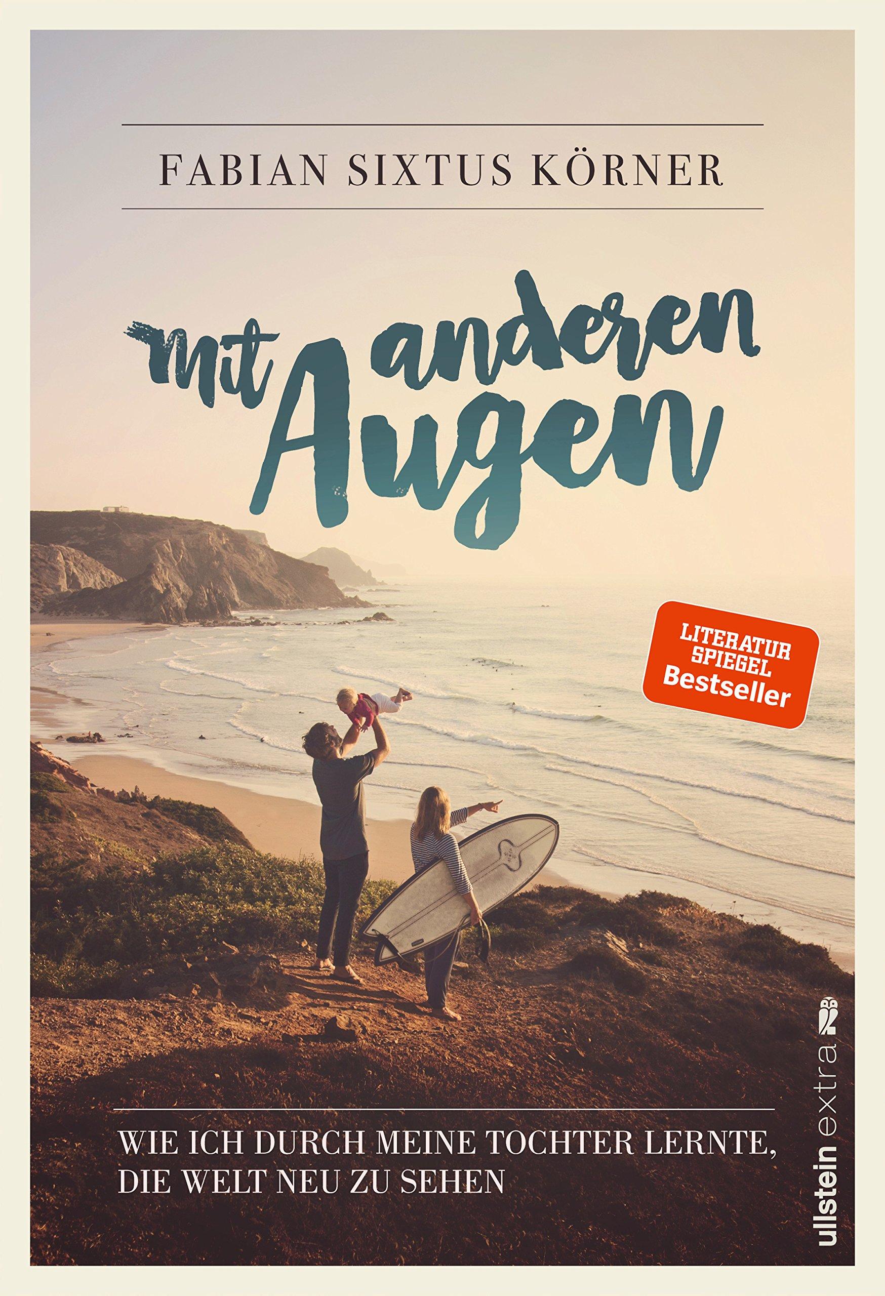 Mit anderen Augen: Wie ich durch meine Tochter lernte, die Welt neu zu sehen Broschiert – 11. Mai 2018 Fabian Sixtus Körner Ullstein extra 386493060X Reiseberichte / Welt gesamt