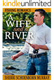 A Wife and a River: A Clean Fishing Romance