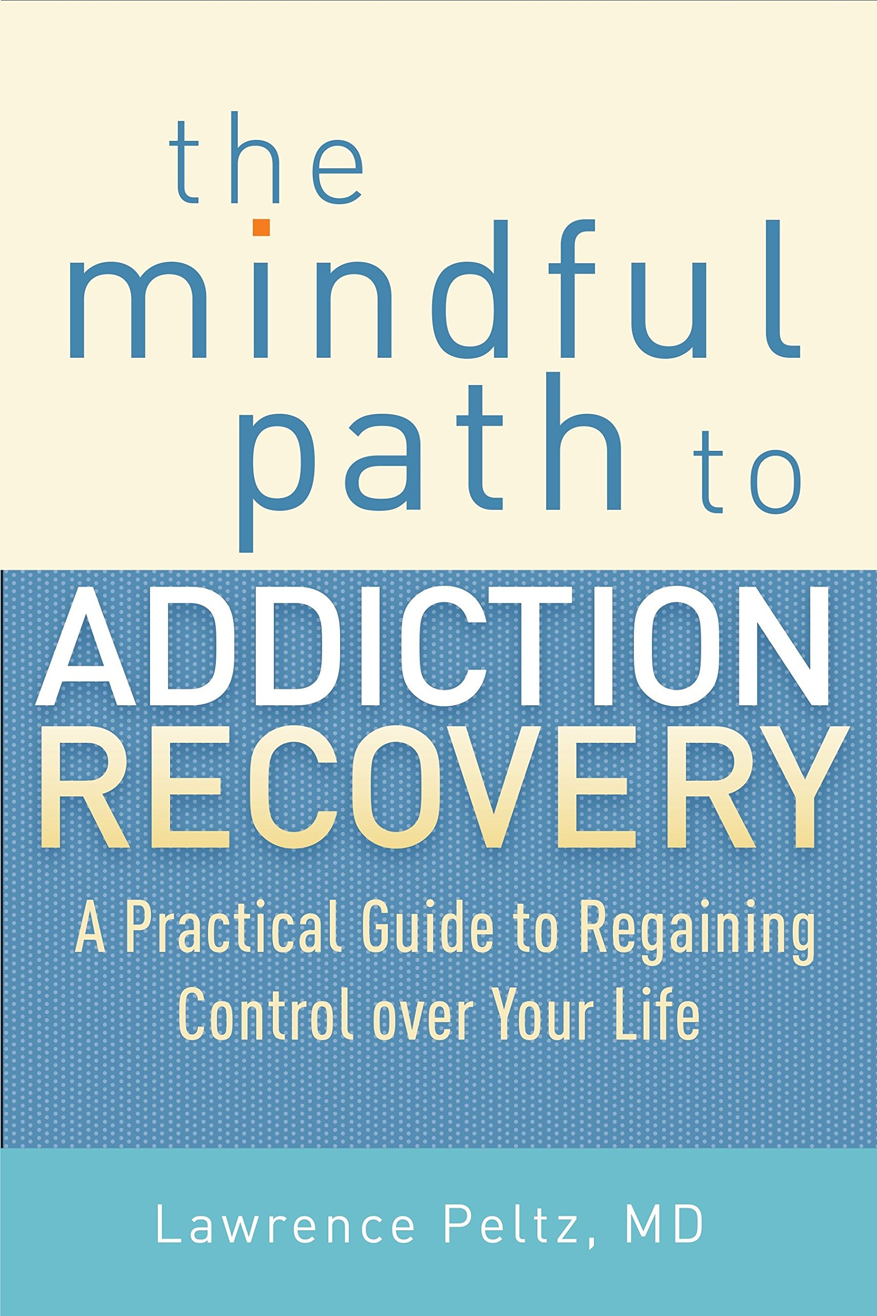 Read Online The Mindful Path to Addiction Recovery: A Practical Guide to Regaining Control over Your Life pdf epub