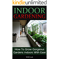 Indoor Gardening: How To Grow Gorgeous Gardens Indoors With Ease (Container Gardening, Aeroponics, Hydroponics, Vertical Tower Gardens, Window Gardens ... (Gardening Guidebooks) (English Edition)