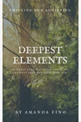 Deepest Elements: My worst fear was those woods; my greatest fear had once been him. Kindle Edition