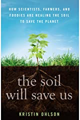 The Soil Will Save Us: How Scientists, Farmers, and Foodies Are Healing the Soil to Save the Planet Kindle Edition