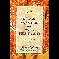 "Dreams, ""Evolution,"" and Value Fulfillment, Volume Two (A Seth Book) (English Edition)"