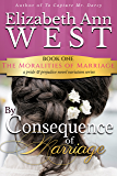 By Consequence of Marriage: A Pride & Prejudice Novel Variation (The Moralities of Marriage Book 1)