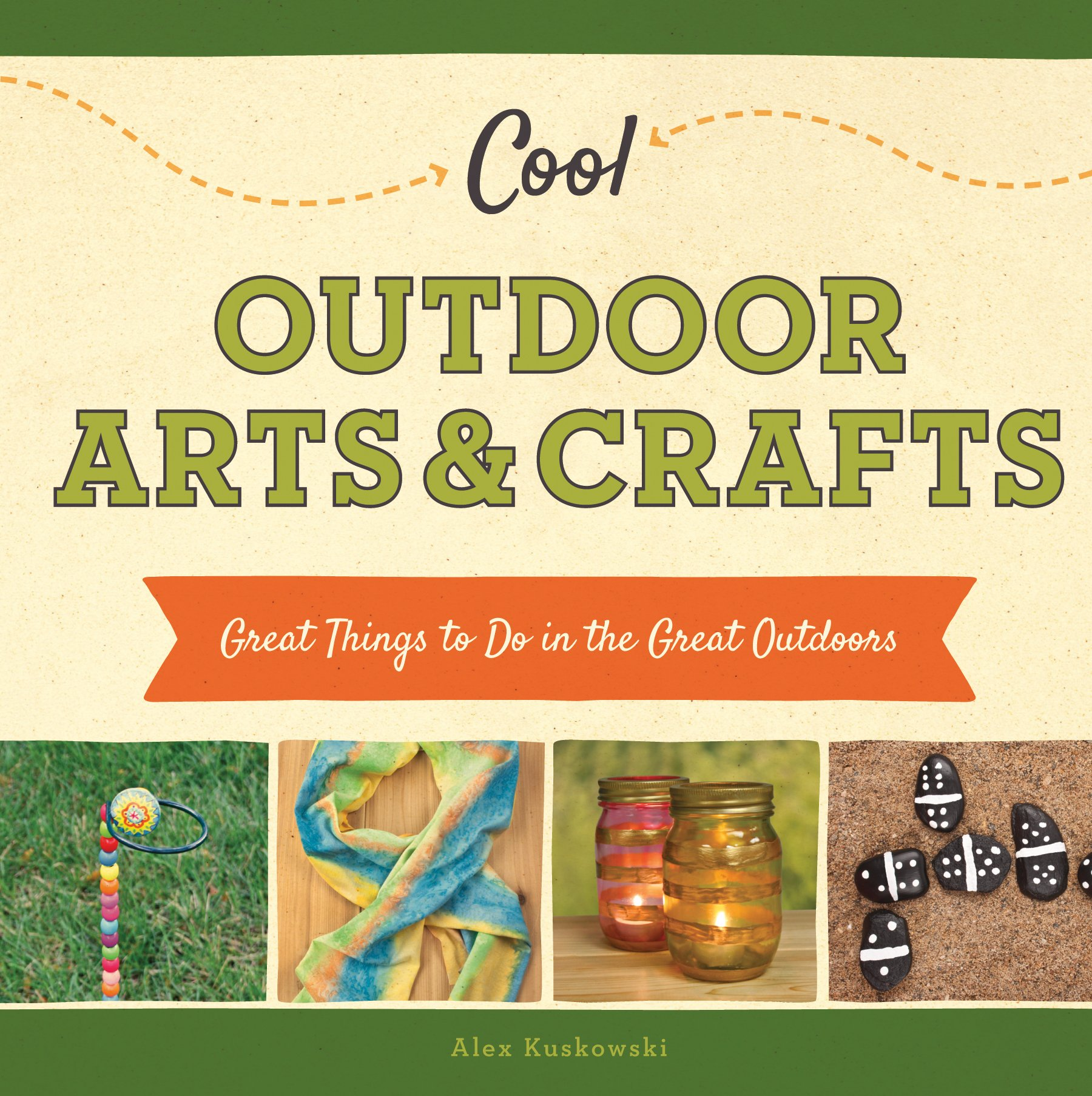 Cool Outdoor Arts Crafts Great Things To Do In The Great Outdoors