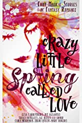 Crazy Little Spring Called Love: Eight Magical Stories of Fantasy Romance Kindle Edition