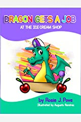 Dragon Gets a Job at the Ice Cream Shop: Dragon Adventures (Fun Children's Book for ages 4-8 yrs, Picture Book with Humor & Heart, Entertaining Children's Story for Kids who Love Dragons & Ice Cream) Kindle Edition
