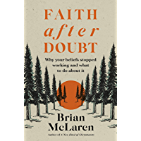 Faith after Doubt: Why Your Beliefs Stopped Working and What to Do About It (English Edition)