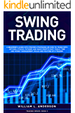 Swing Trading: A beginner's guide with proven strategies on how to trade with options, stocks, futures and make profits fast. Tools, time and money management, ... routine of a trader (Trading series Book 5)