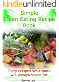 Simple clean eating recipe book: Tasty recipes your body will always yearn for