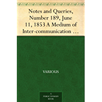 Notes and Queries, Number 189, June 11, 1853 A Medium of Inter-communication for Literary Men, Artists, Antiquaries, Genealogists, etc.