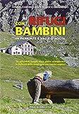 Ai rifugi con i bambini in Piemonte e Valle d'Aosta. 70 splendidi luoghi dove poter assaporare la bellezza della montagna con i nostri ragazzi