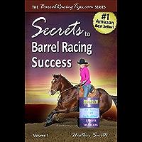 Secrets to Barrel Racing Success (BarrelRacingTips.com Book 1)