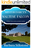 Mister Darcy's Maltese Falcon: A Mister Darcy series comedic mystery