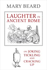 Laughter in Ancient Rome: On Joking, Tickling, and Cracking Up (Sather Classical Lectures Book 71) Kindle Edition
