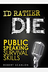 I'd Rather Die! Public Speaking Survival Skills Kindle Edition