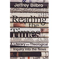 Reading the Times: A Literary and Theological Inquiry into the News (English Edition)