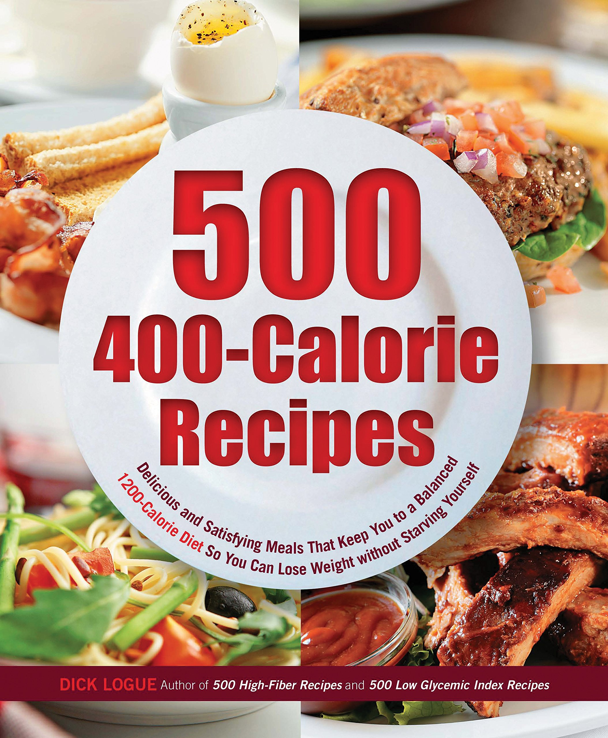 500 400-Calorie Recipes: Delicious and Satisfying Meals That Keep You to a Balanced 1200-Calorie Diet So You Can Lose Weight without Starving Yourself pdf epub