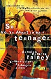 So You're About to Be a Teenager: Godly Advice for Preteens on Friends, Love, Sex, Faith and Other Life Issues