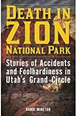 Death in Zion National Park: Stories of Accidents and Foolhardiness in Utah's Grand Circle Kindle Edition