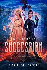 Blood Succession (Knight Protector Book 4) Kindle Edition
