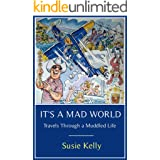 It's A Mad World: Travels Through a Muddled Life