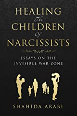 Healing the Children of Narcissists: Essays on The Invisible War Zone