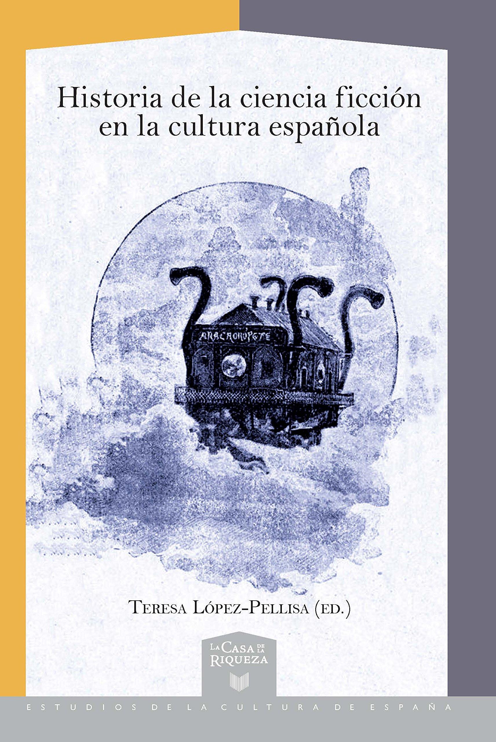 Historia de la ciencia ficción en la cultura española La Casa de la Riqueza. Estudios de la Cultura de España, 44: Amazon.es: López-Pellisa, Teresa: Libros