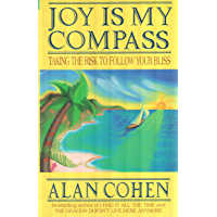 Joy is My Compass (Alan Cohen title): Taking the Risk to Follow Your Bliss