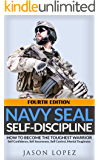 NAVY SEAL: Self Discipline: How to Become the Toughest Warrior: Self Confidence, Self Awareness, Self Control, Mental Toughness (Navy Seals Mental Toughness)