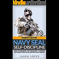 NAVY SEAL: Self Discipline: How to Become the Toughest Warrior: Self Confidence, Self Awareness, Self Control, Mental…