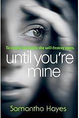 Until You're Mine: The breathtaking psychological thriller Kindle Edition