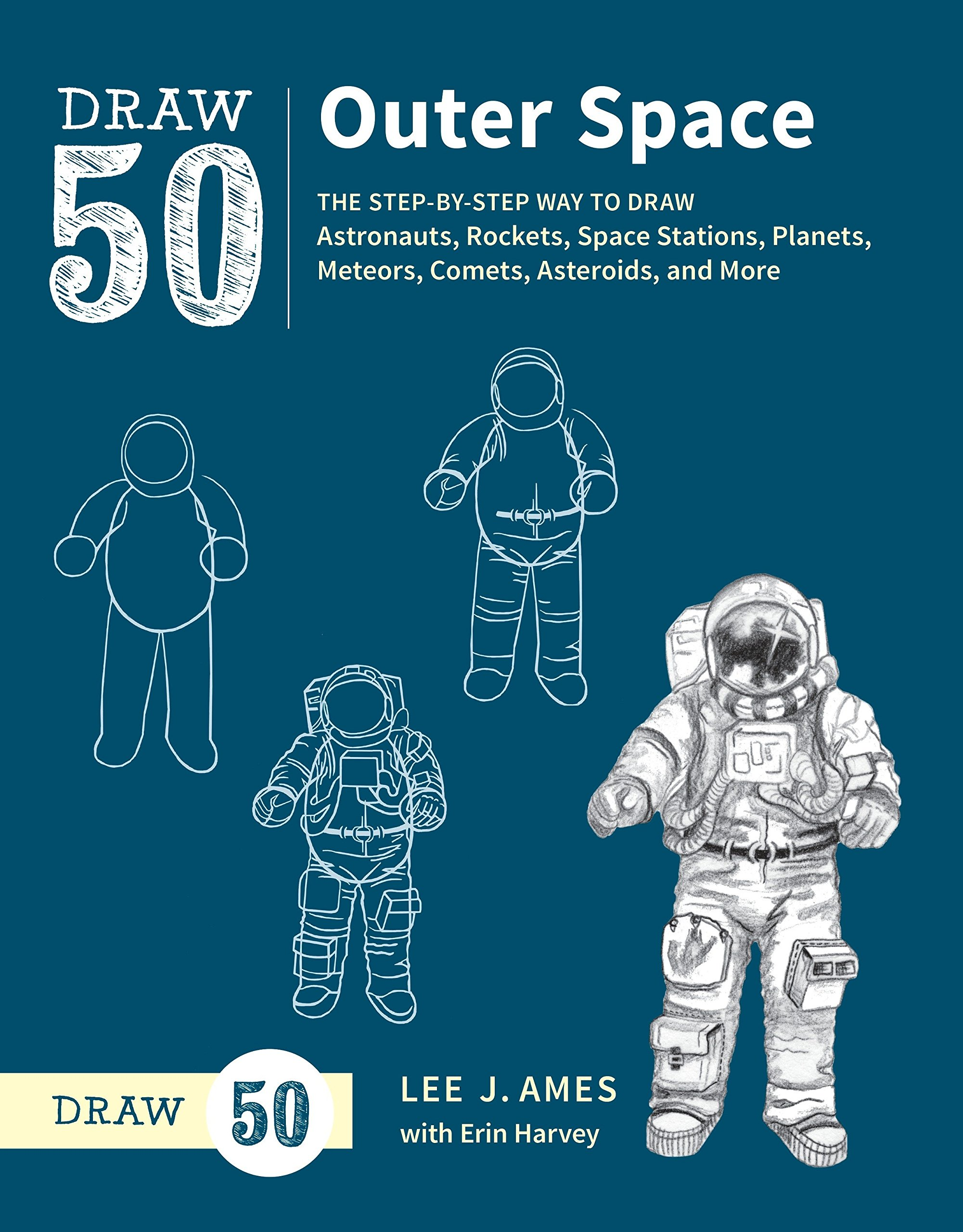 Draw 50 Outer Space: The Step-by-Step Way to Draw Astronauts