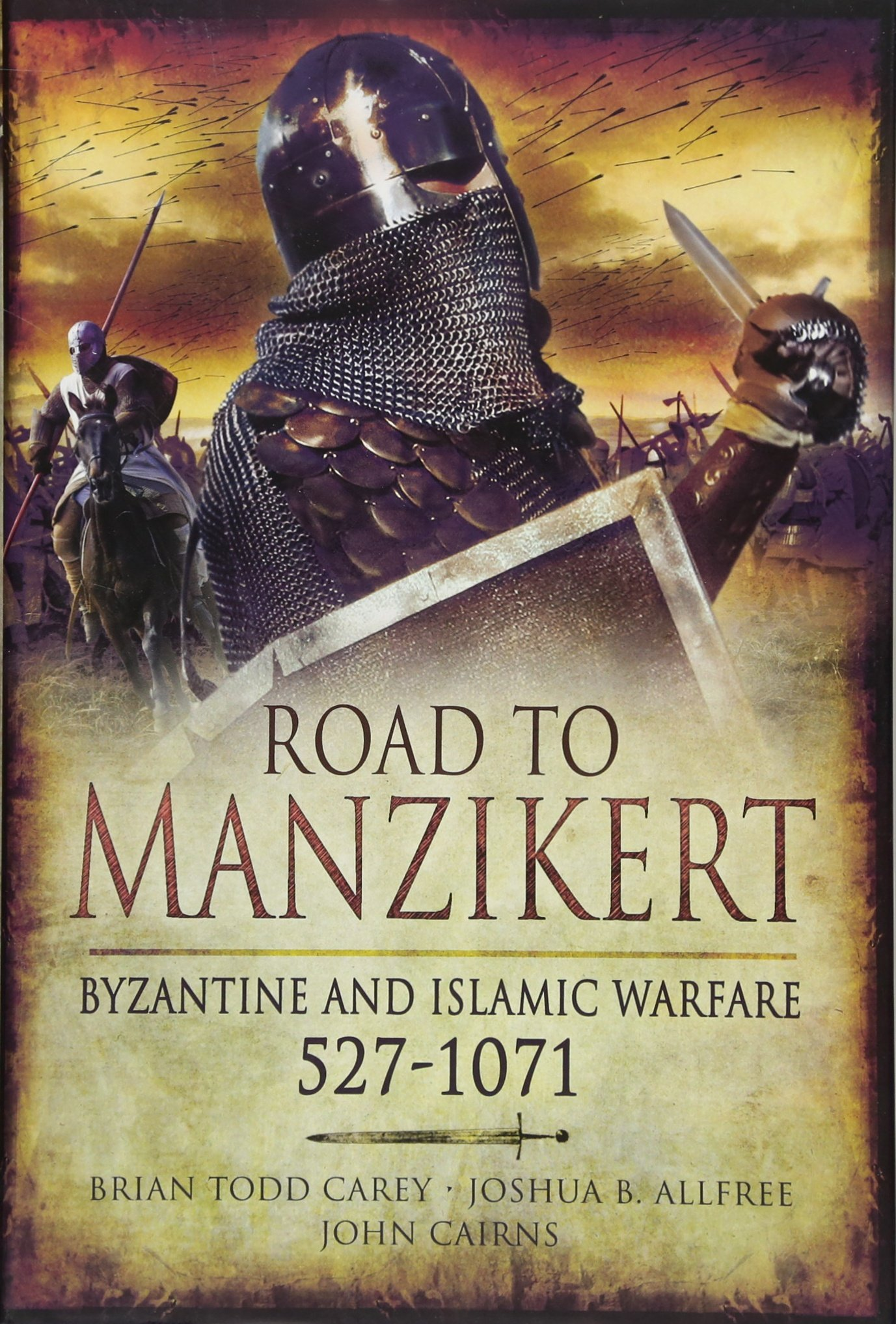Road to Manzikert: Byzantine and Islamic Warfare, 527-1071: Brian Todd  Carey, Joshua Allfree, John Cairns: 9781848842151: Amazon.com: Books