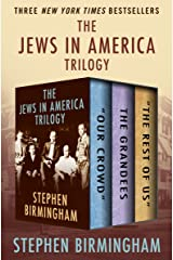 "The Jews in America Trilogy: ""Our Crowd,"" The Grandees, and ""The Rest of Us"" Kindle Edition"