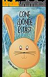 CONE ¿DÓNDE ESTÁS?: La historia de una coneja traviesa. E-book. Cuento infantil ilustrado para niñas y niños de 4 a 8…