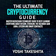 The Ultimate Cryptocurrency Guide: Master Blockchain Technology Guide to Deep Learning Everything About Bitcoin, Ethereum, t