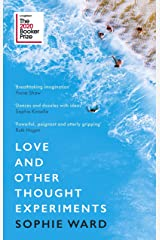 Love and Other Thought Experiments: Longlisted for the Booker Prize 2020 Kindle Edition