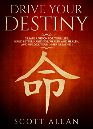 Drive Your Destiny: Create a Vision for Your Life; Build Better Habits for Wealth and Health; and Unlock Your Inner Greatness