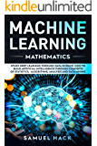 Machine Learning Mathematics: Study Deep Learning Through Data Science. How to Build Artificial Intelligence Through…
