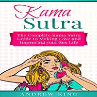 Kama Sutra: The Complete Kama Sutra Guide to Making Love and Improving Your Sex Life