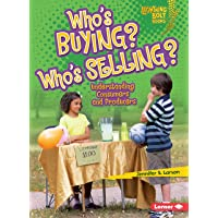 Who's Buying? Who's Selling?: Understanding Consumers and Producers (Lightning Bolt Books: Exploring Economics…