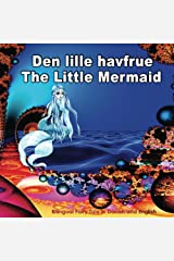 Den lille havfrue. The Little Mermaid. Bilingual Fairy Tale in Danish and English: Dual Language Illustrated Book for Children (Danish and English Edition) (Danish Edition) Kindle Edition